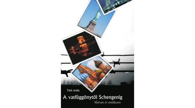 Tóth Attila_A vasfüggönytől Schengenig_Ad Librum